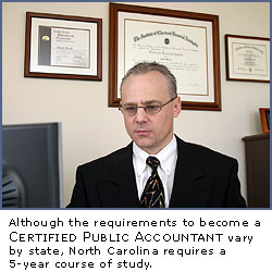 Although the requirements to become a Certified Public Accountant vary by state, North Carolina requires a 5-year course of study.